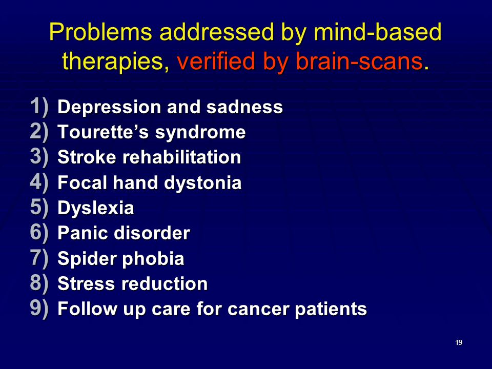 19 Problems addressed by mind-based therapies, verified by brain-scans.