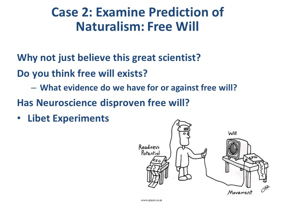Case 2: Examine Prediction of Naturalism: Free Will Why not just believe this great scientist.