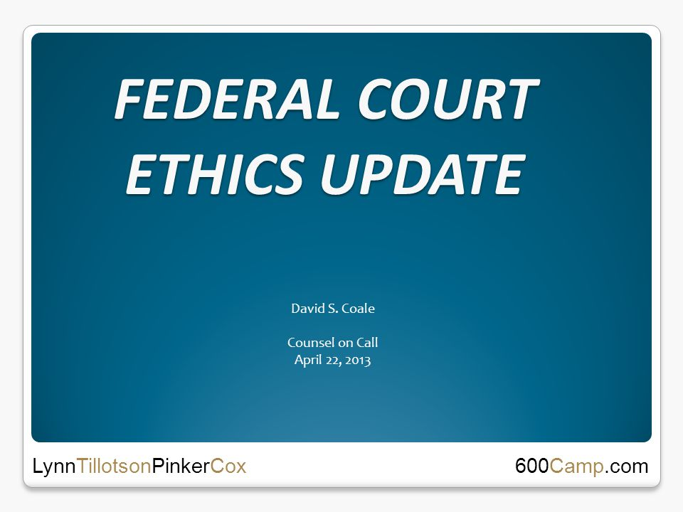 FEDERAL COURT ETHICS UPDATE David S.