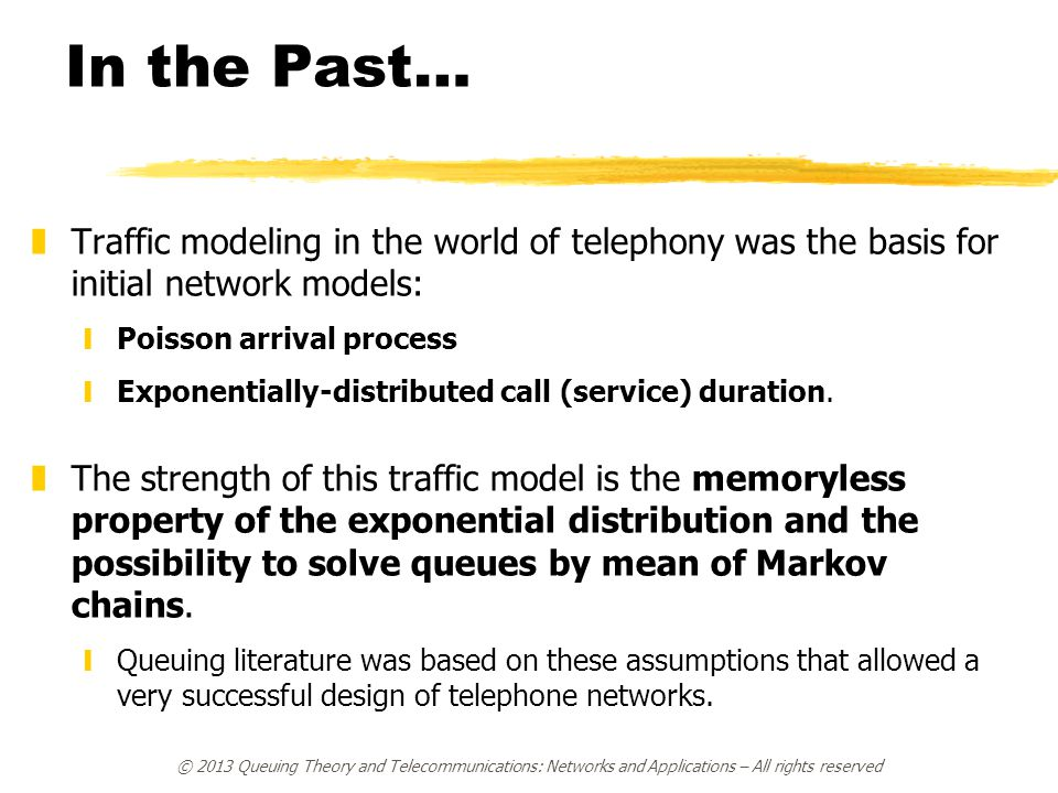 © 2013 Queuing Theory and Telecommunications: Networks and Applications – All rights reserved Web Traffic Characteristics zAs for Web traffic, we have to consider that it uses HTTP (Hyper Text Transfer Protocol) over TCP (Transmission Control Protocol).
