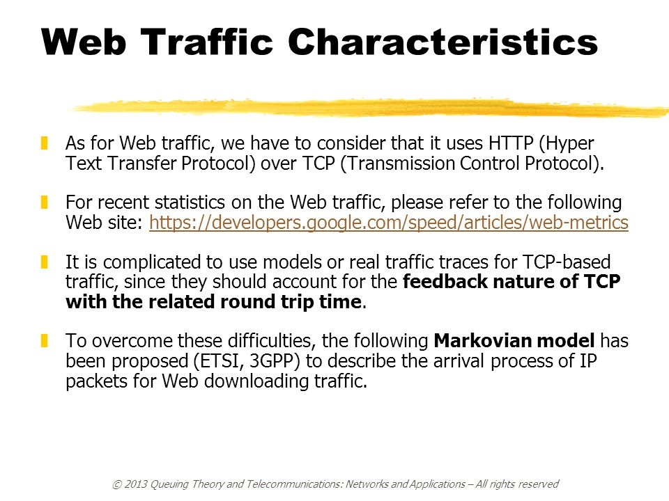 © 2013 Queuing Theory and Telecommunications: Networks and Applications – All rights reserved Web Traffic Characteristics zAs for Web traffic, we have
