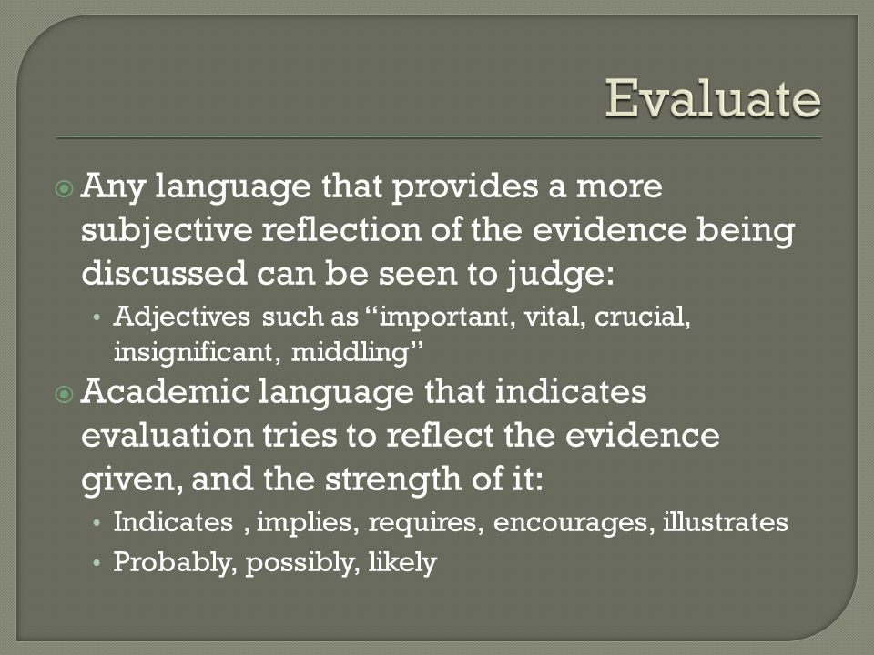 """ Any language that provides a more subjective reflection of the evidence being discussed can be seen to judge: Adjectives such as """"important, vital,"""