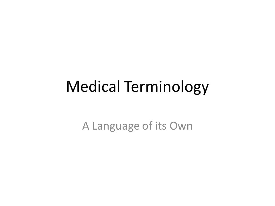 Medical Terminology A Language of its Own