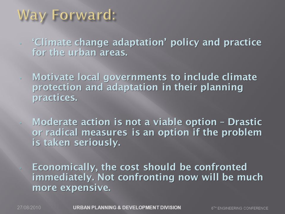 - 'Climate change adaptation' policy and practice for the urban areas. - Motivate local governments to include climate protection and adaptation in th