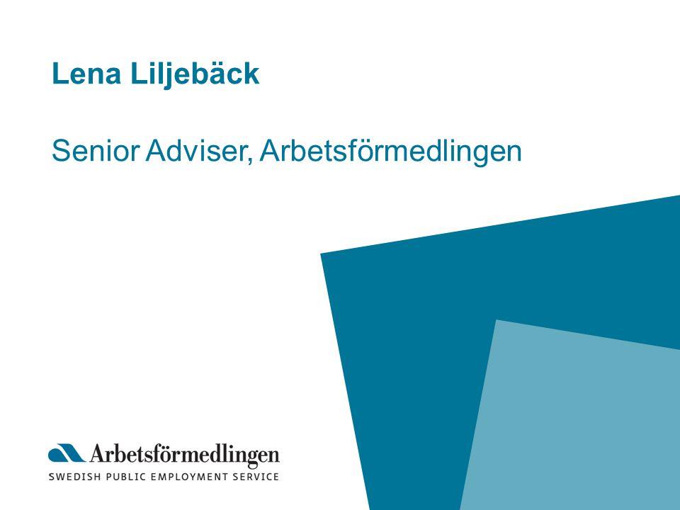 Lena Liljebäck Senior Adviser, Arbetsförmedlingen