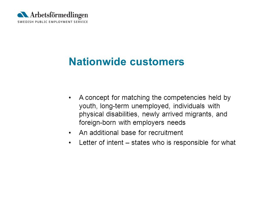 Nationwide customers A concept for matching the competencies held by youth, long-term unemployed, individuals with physical disabilities, newly arrived migrants, and foreign-born with employers needs An additional base for recruitment Letter of intent – states who is responsible for what