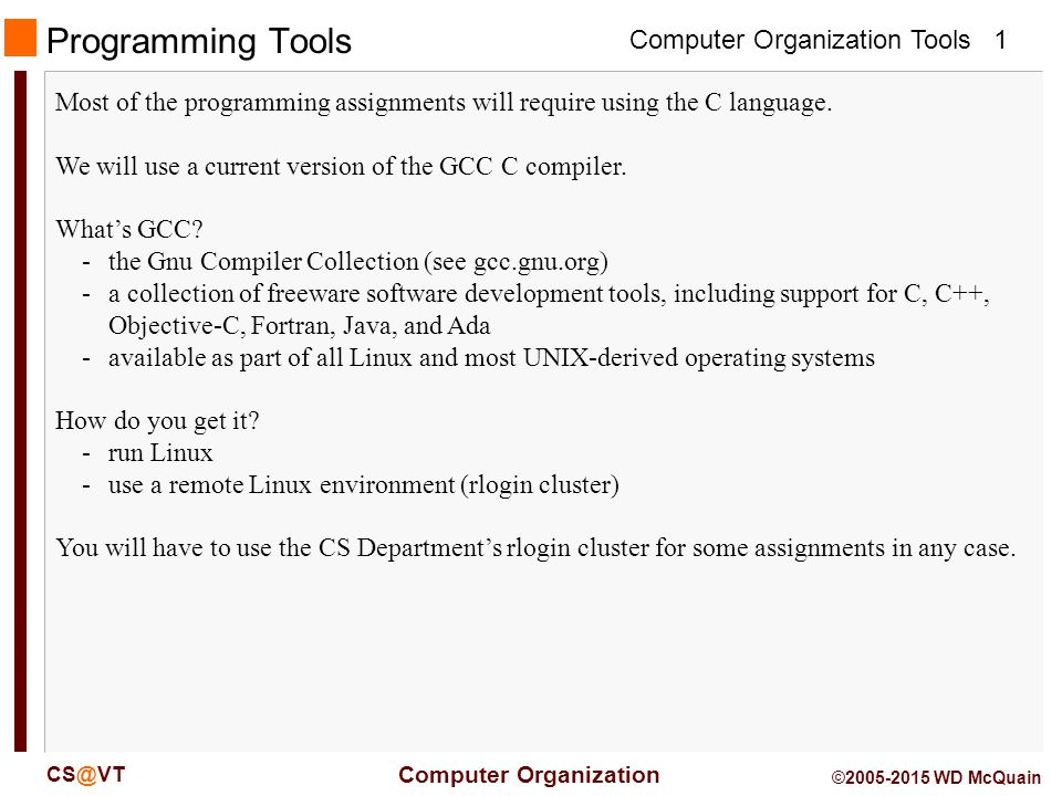Computer Organization Tools Computer Organization 2 CS@VT ©2005-2015 WD McQuain Linux Read Chapter 1 of the Sobell book for a history of Linux… really… There are many Linux distributions (distros)… superiority is a matter of religion.