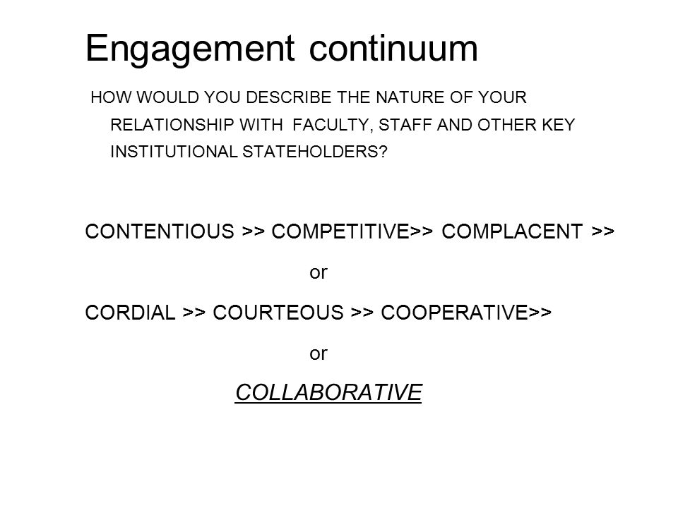 Engagement continuum HOW WOULD YOU DESCRIBE THE NATURE OF YOUR RELATIONSHIP WITH FACULTY, STAFF AND OTHER KEY INSTITUTIONAL STATEHOLDERS.