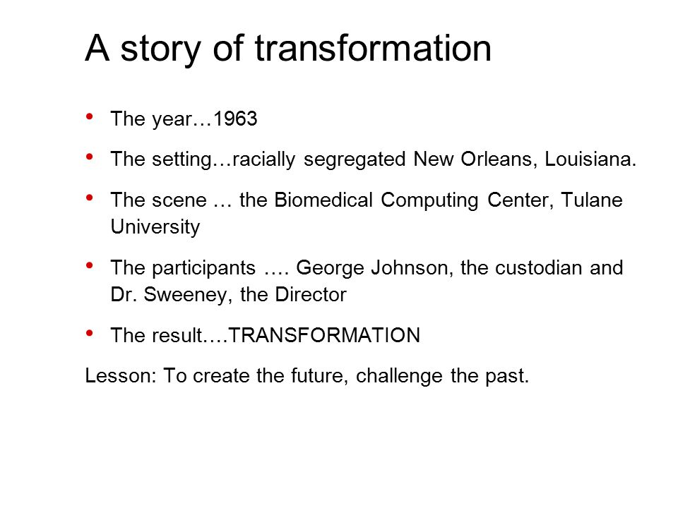 A story of transformation The year…1963 The setting…racially segregated New Orleans, Louisiana.