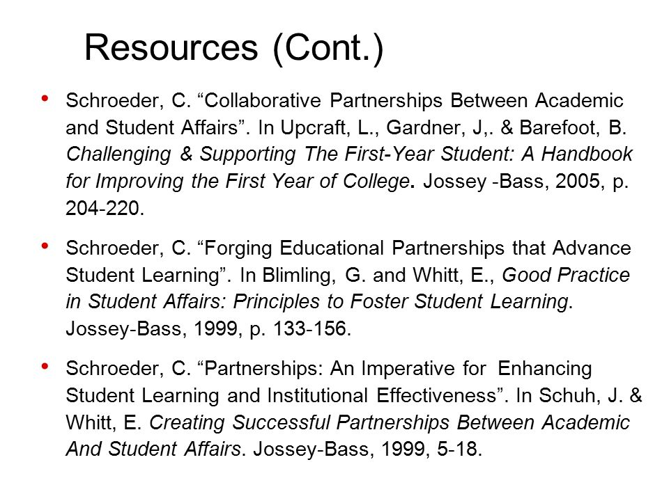 Resources (Cont.) Schroeder, C. Collaborative Partnerships Between Academic and Student Affairs .