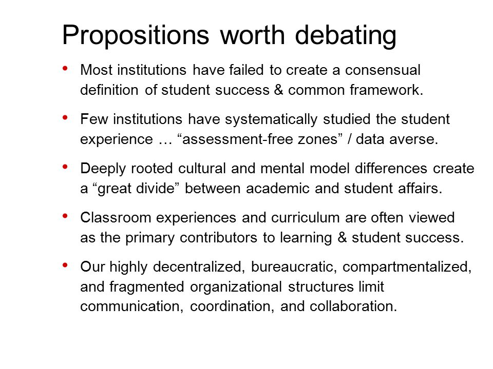 Propositions worth debating Most institutions have failed to create a consensual definition of student success & common framework.