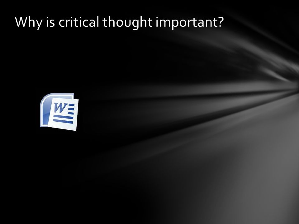 Why is critical thought important?