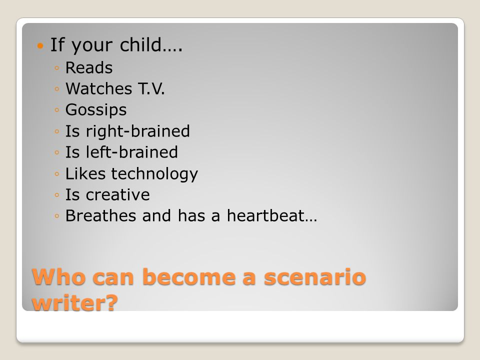 Who can become a scenario writer. If your child….
