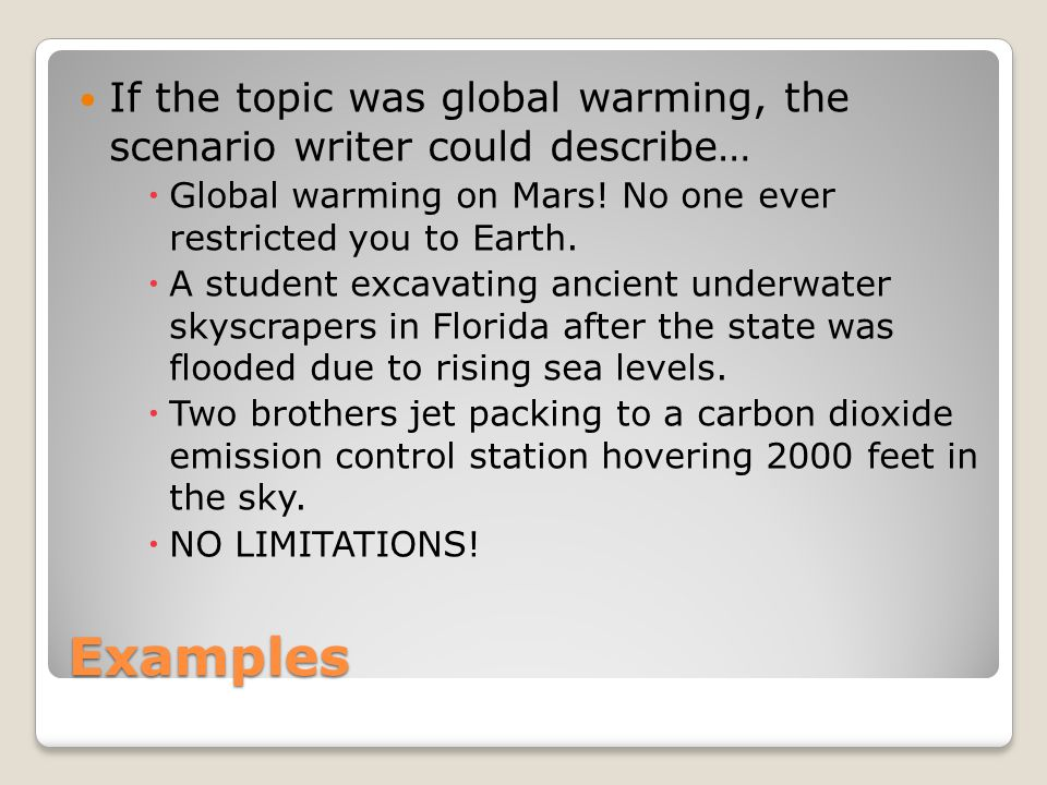 Examples If the topic was global warming, the scenario writer could describe…  Global warming on Mars.