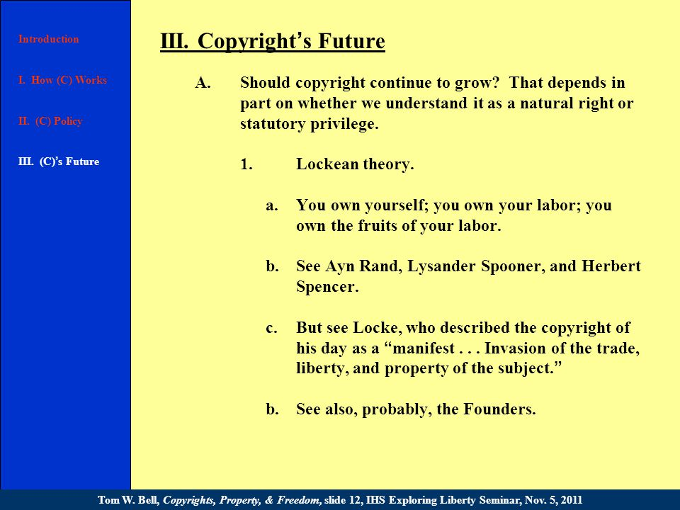 Tom W. Bell, Copyrights, Property, & Freedom, slide 11, IHS Exploring Liberty Seminar, Nov.