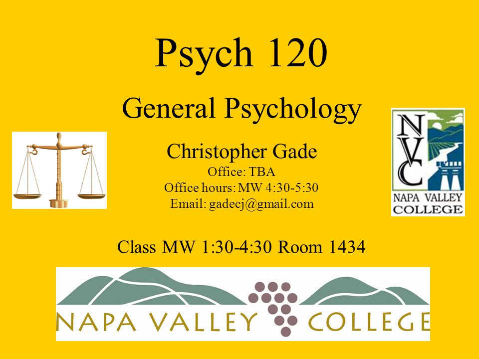 Psych 120 General Psychology Christopher Gade Office: TBA Office hours: MW 4:30-5:30 Email: gadecj@gmail.com Class MW 1:30-4:30 Room 1434