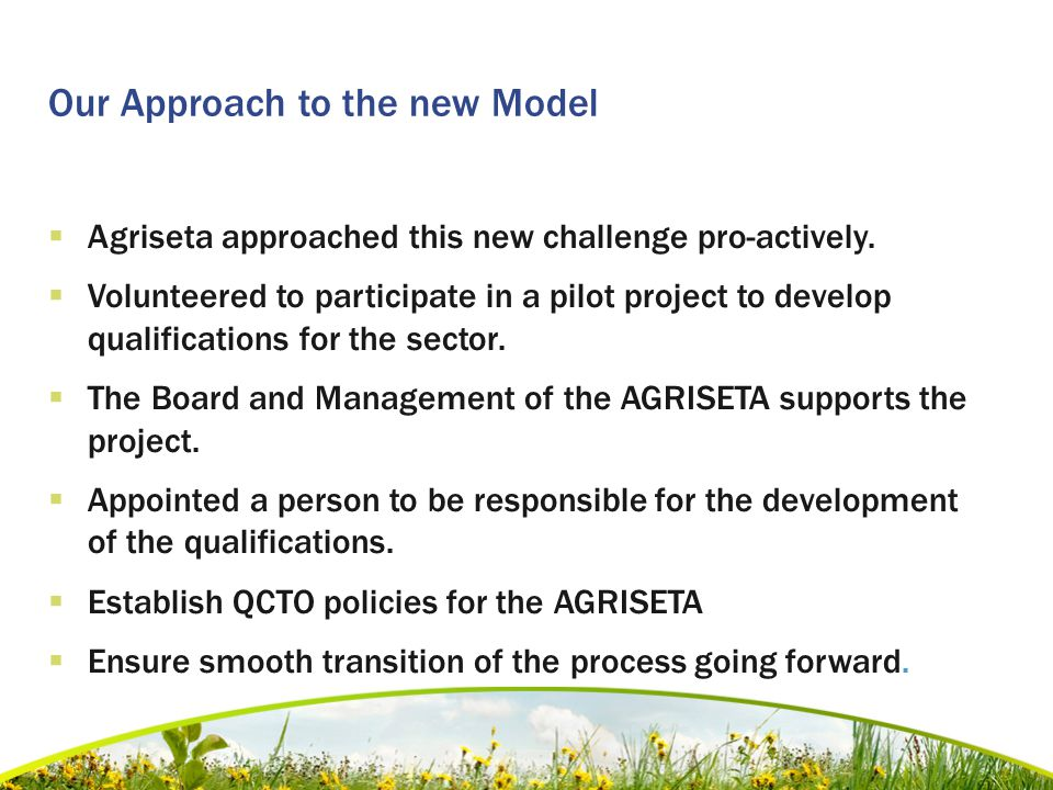 Our Approach to the new Model  Agriseta approached this new challenge pro-actively.  Volunteered to participate in a pilot project to develop qualif