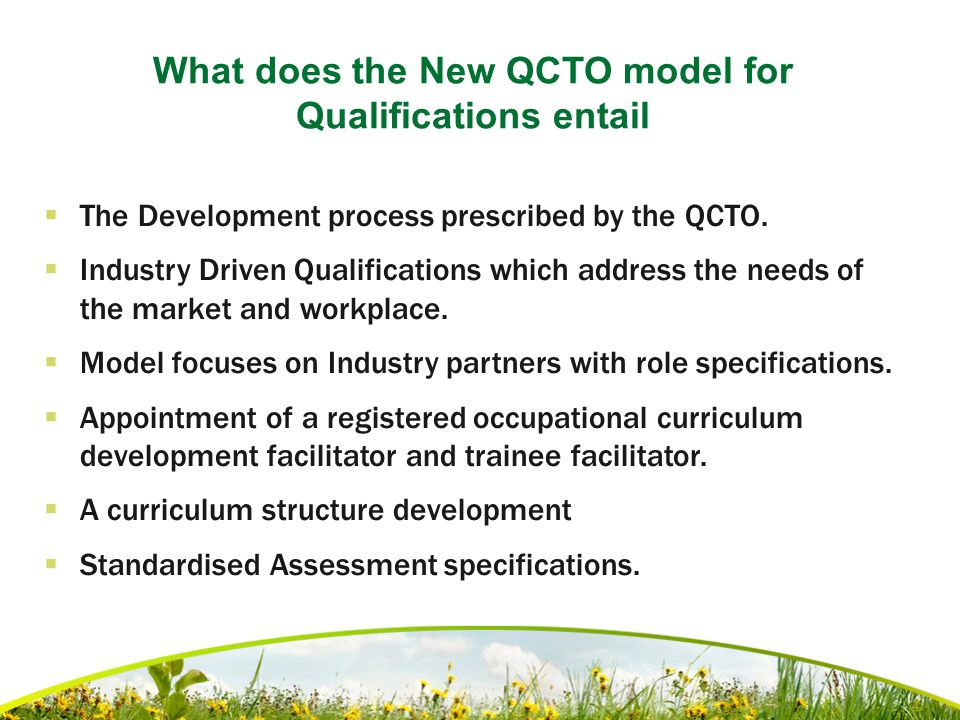 What does the New QCTO model for Qualifications entail  The Development process prescribed by the QCTO.  Industry Driven Qualifications which addres