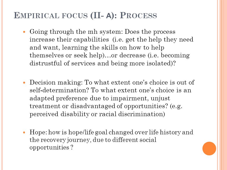 E MPIRICAL FOCUS (II- A ): P ROCESS Going through the mh system: Does the process increase their capabilities (i.e.