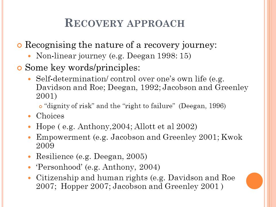 R ECOVERY APPROACH Recognising the nature of a recovery journey: Non-linear journey (e.g.