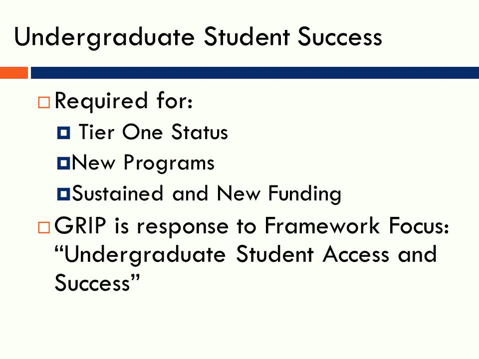 UT System Chancellor's Framework  Undergraduate Student Access and Success measures  Number of degrees: demographics; 4- year grad rates – FT/FT and transfer  Financial impact: cost; student debt burden  Blended & online learning