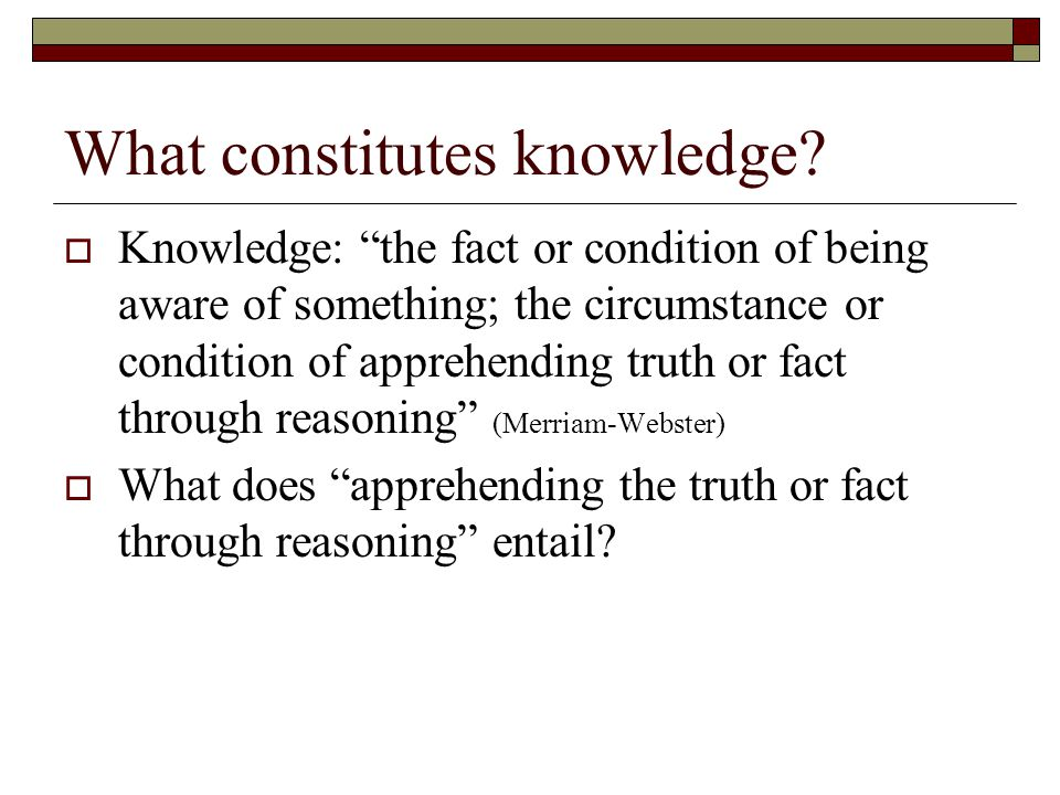 What constitutes knowledge.