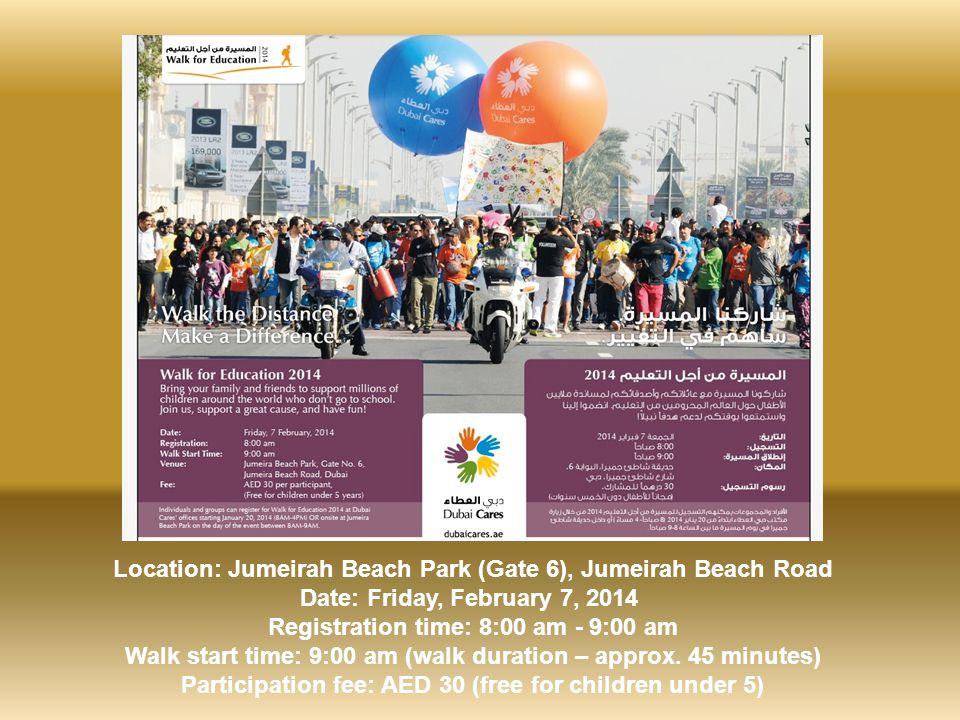 Location: Jumeirah Beach Park (Gate 6), Jumeirah Beach Road Date: Friday, February 7, 2014 Registration time: 8:00 am - 9:00 am Walk start time: 9:00 am (walk duration – approx.