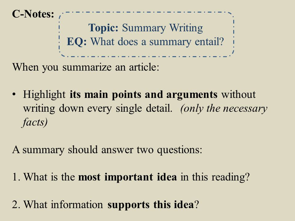 C-Notes: Topic: Summary Writing EQ: What does a summary entail.