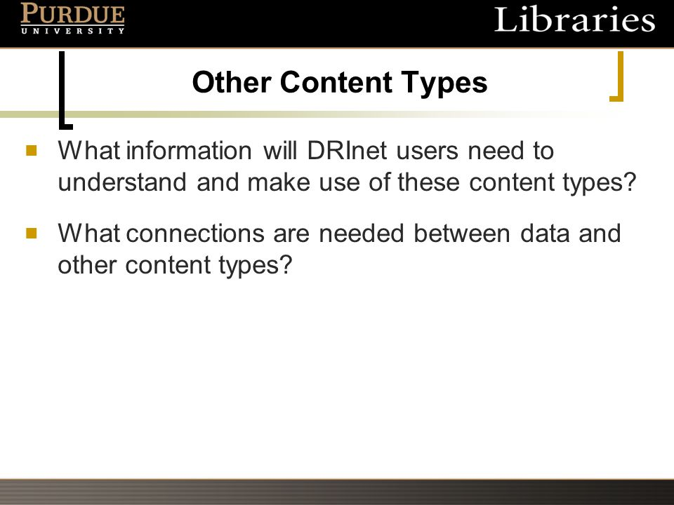 Other Content Types What information will DRInet users need to understand and make use of these content types.