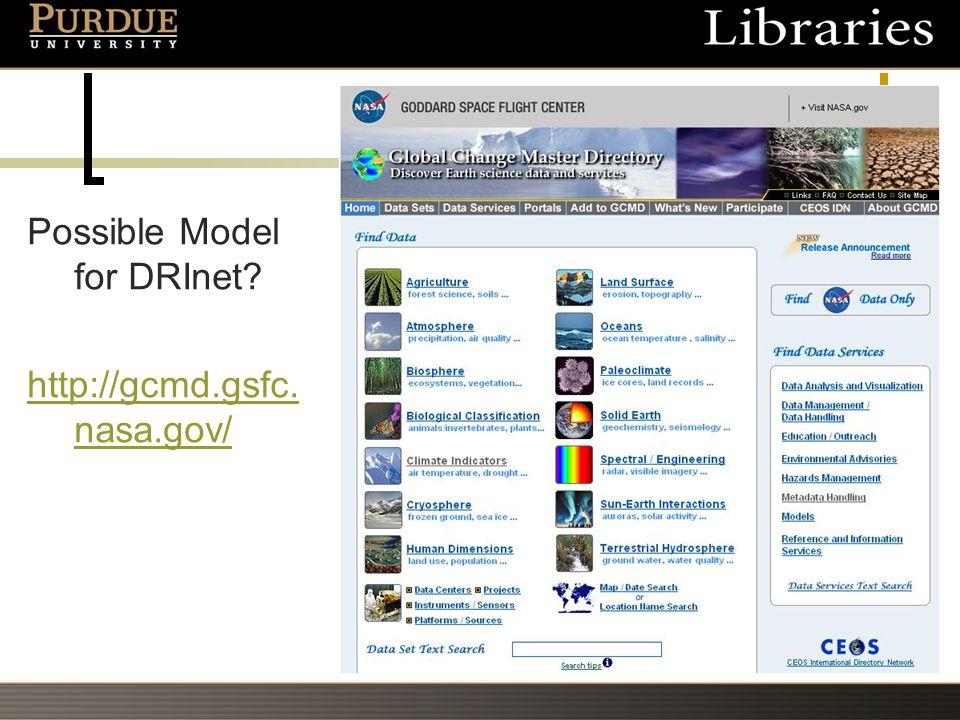 Possible Model for DRInet http://gcmd.gsfc. nasa.gov/