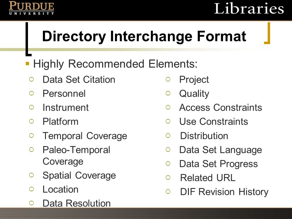 Directory Interchange Format  Data Set Citation  Personnel  Instrument  Platform  Temporal Coverage  Paleo-Temporal Coverage  Spatial Coverage  Location  Data Resolution  Project  Quality  Access Constraints  Use Constraints  Distribution  Data Set Language  Data Set Progress  Related URL  DIF Revision History  Highly Recommended Elements: