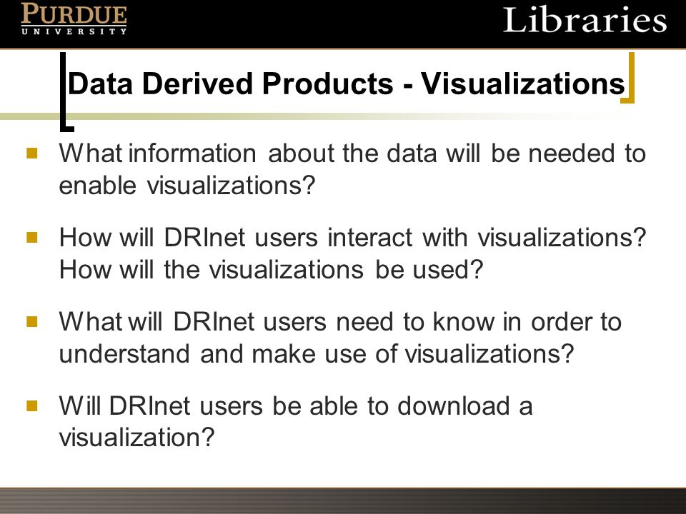 Data Derived Products - Visualizations What information about the data will be needed to enable visualizations.