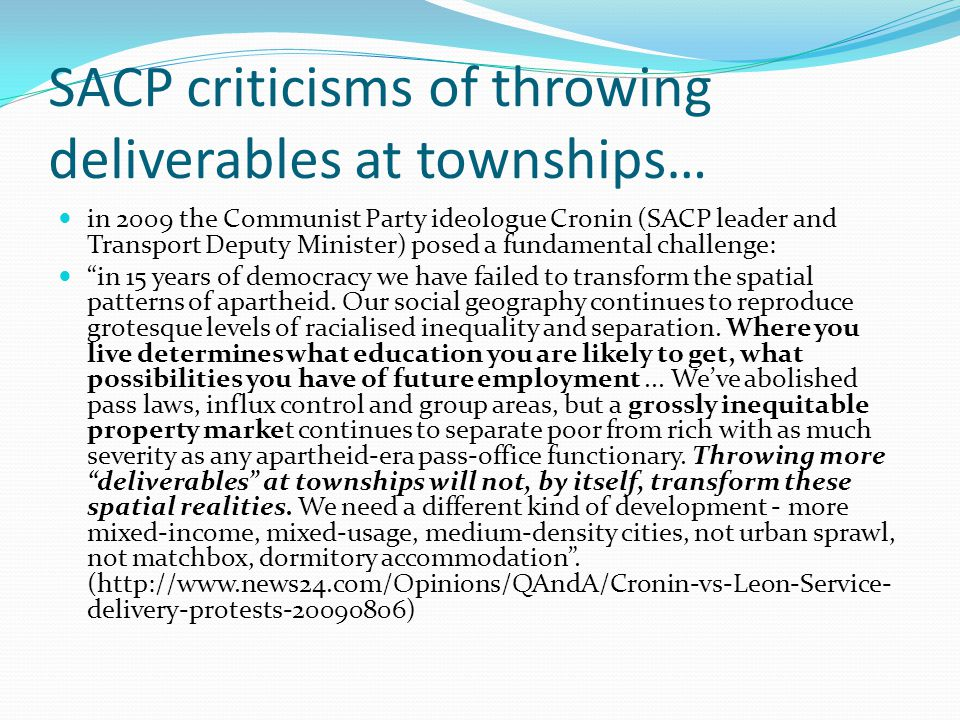 SACP criticisms of throwing deliverables at townships… in 2009 the Communist Party ideologue Cronin (SACP leader and Transport Deputy Minister) posed