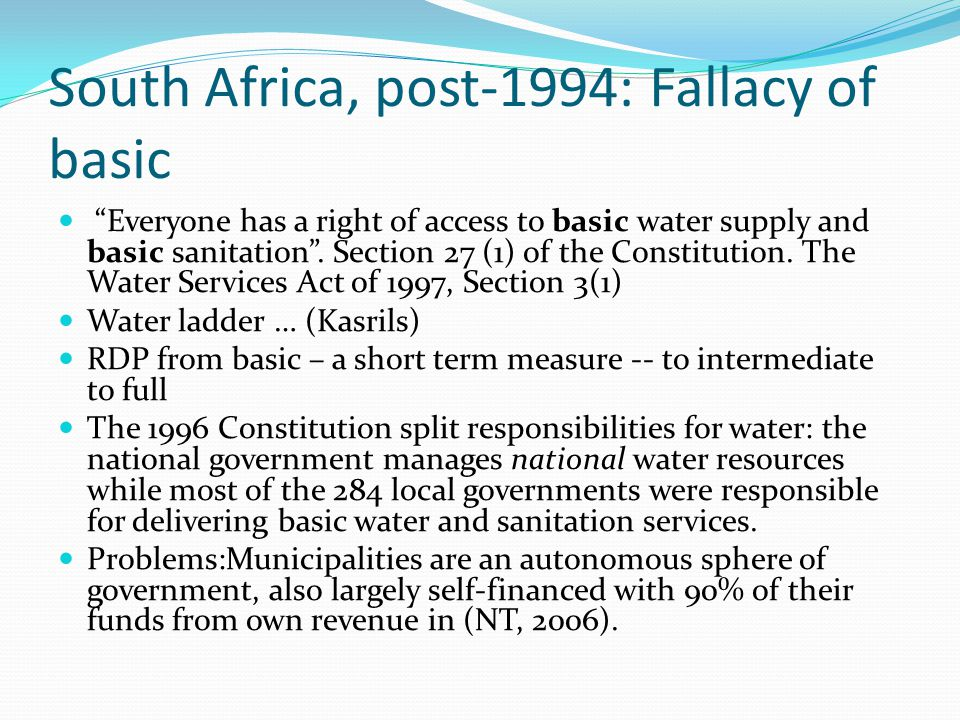South Africa, post-1994: Fallacy of basic Everyone has a right of access to basic water supply and basic sanitation .