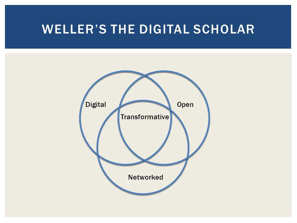 WELLER'S THE DIGITAL SCHOLAR Digital Networked Open Transformative
