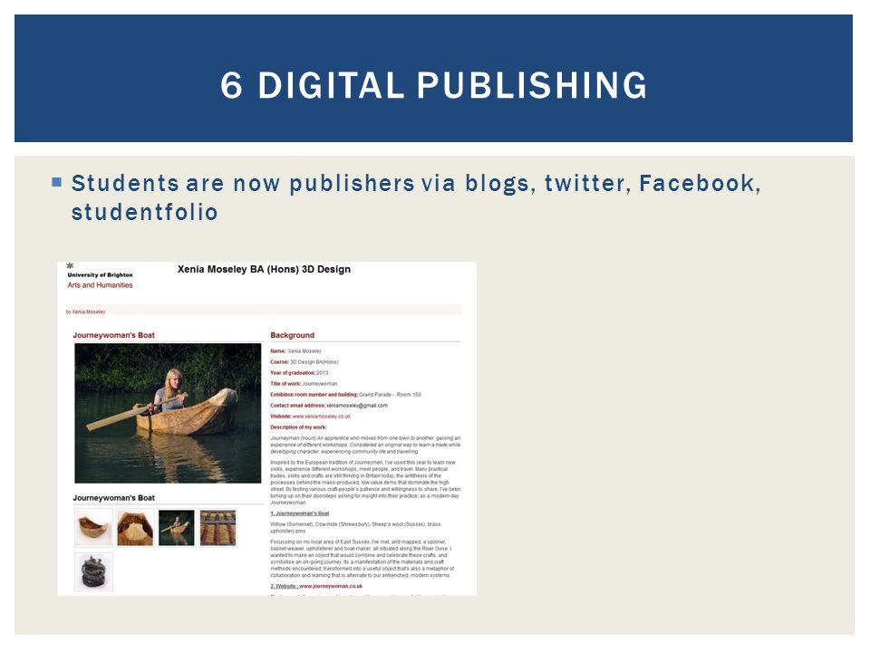  Students are now publishers via blogs, twitter, Facebook, studentfolio 6 DIGITAL PUBLISHING