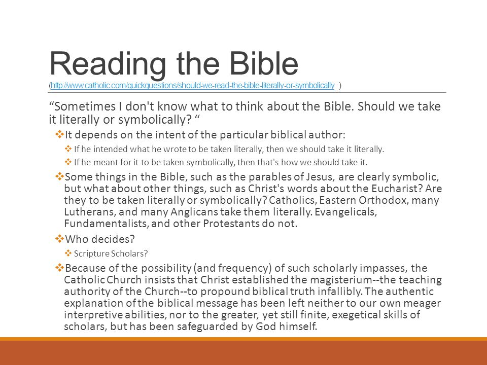 Reading the Bible (http://www.catholic.com/quickquestions/should-we-read-the-bible-literally-or-symbolically )http://www.catholic.com/quickquestions/s