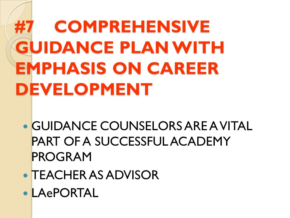 #7 COMPREHENSIVE GUIDANCE PLAN WITH EMPHASIS ON CAREER DEVELOPMENT GUIDANCE COUNSELORS ARE A VITAL PART OF A SUCCESSFUL ACADEMY PROGRAM TEACHER AS ADV