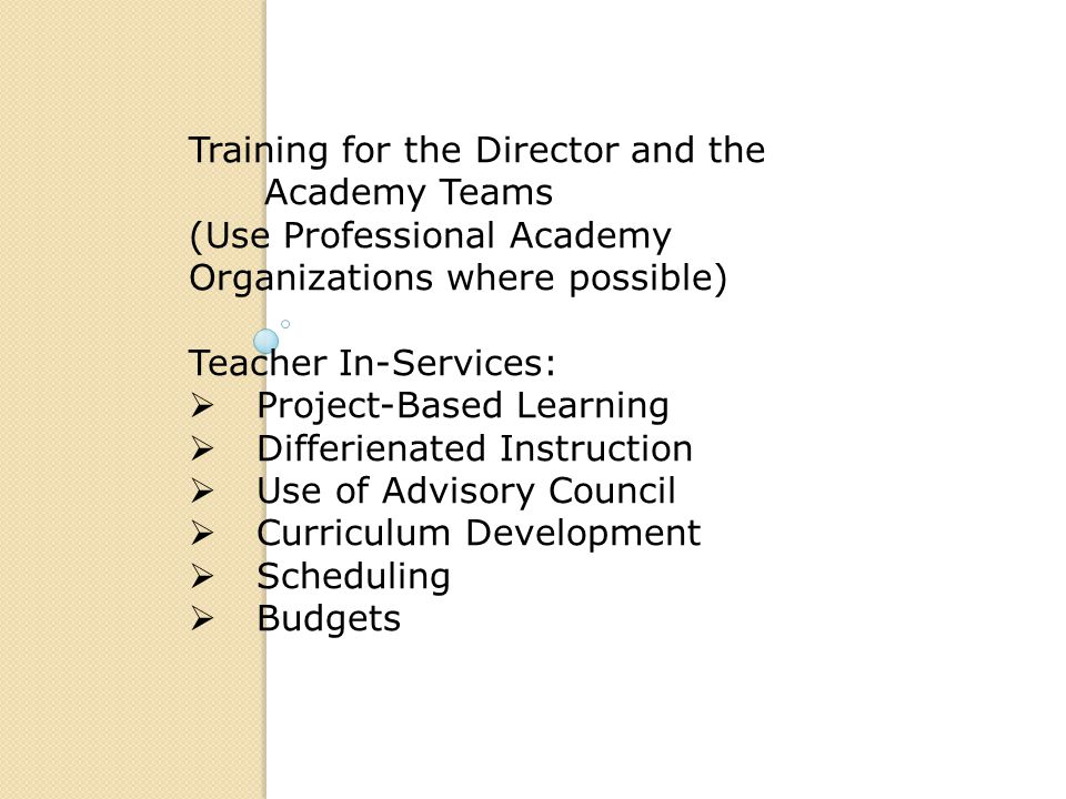 Training for the Director and the Academy Teams (Use Professional Academy Organizations where possible) Teacher In-Services:  Project-Based Learning