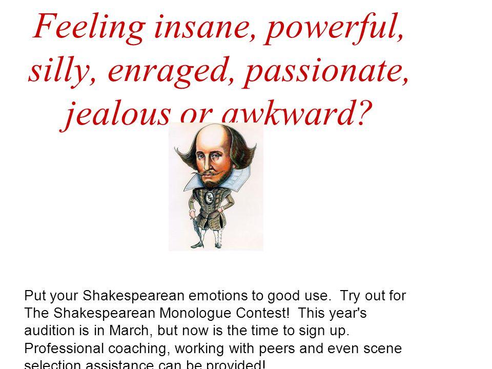 Feeling insane, powerful, silly, enraged, passionate, jealous or awkward.