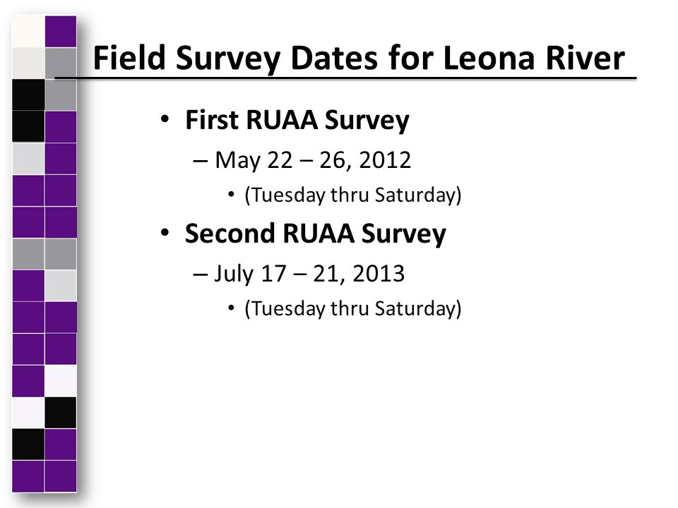 First RUAA Survey – May 22 – 26, 2012 (Tuesday thru Saturday) Second RUAA Survey – July 17 – 21, 2013 (Tuesday thru Saturday) Field Survey Dates for L