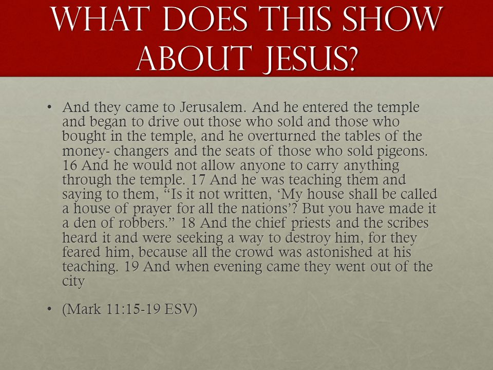 What does this show about Jesus.And they came to Jerusalem.