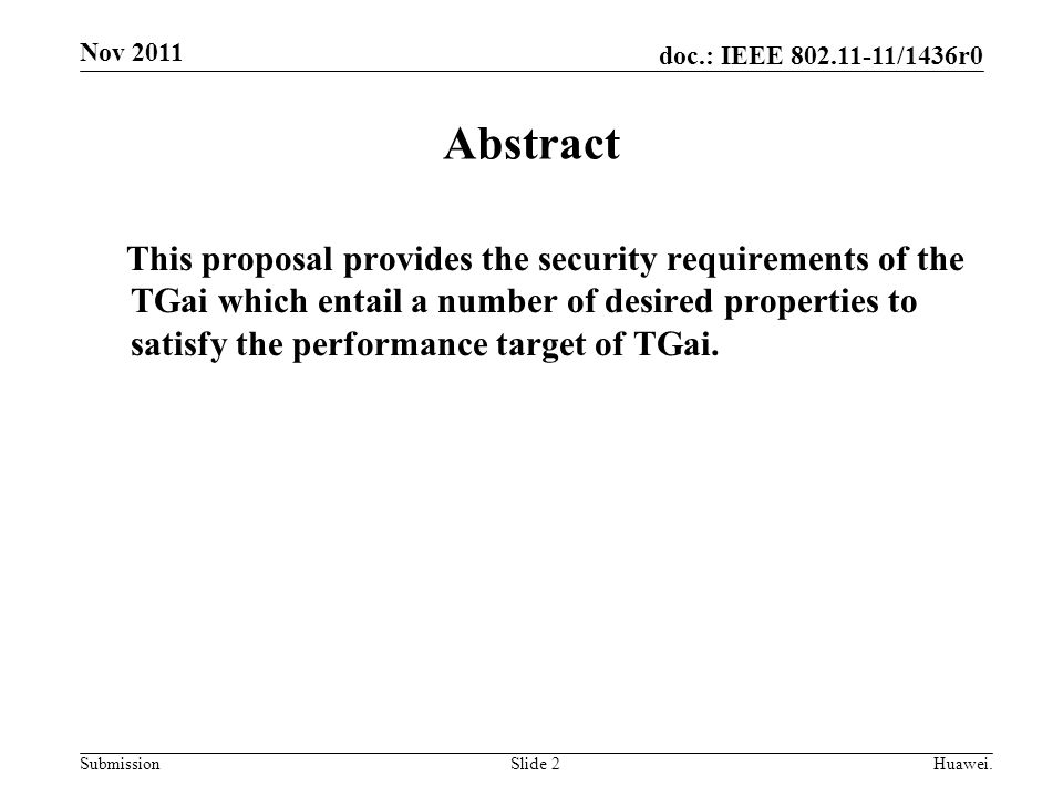doc.: IEEE 802.11-11/1436r0 Submission Nov 2011 Slide 2 Abstract This proposal provides the security requirements of the TGai which entail a number of desired properties to satisfy the performance target of TGai.