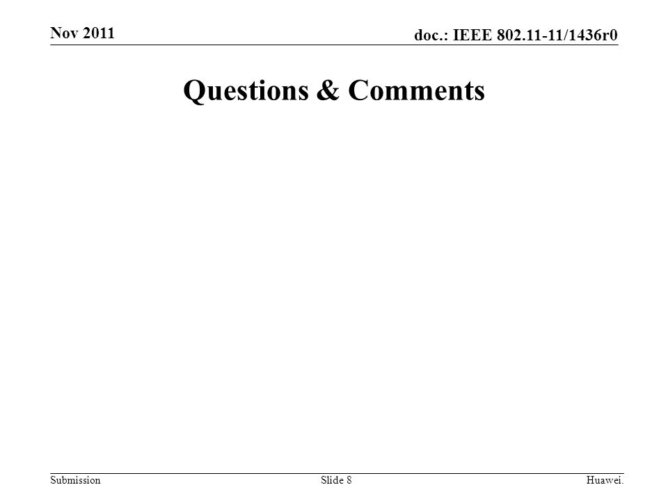 doc.: IEEE 802.11-11/1436r0 Submission Questions & Comments Slide 8Huawei. Nov 2011