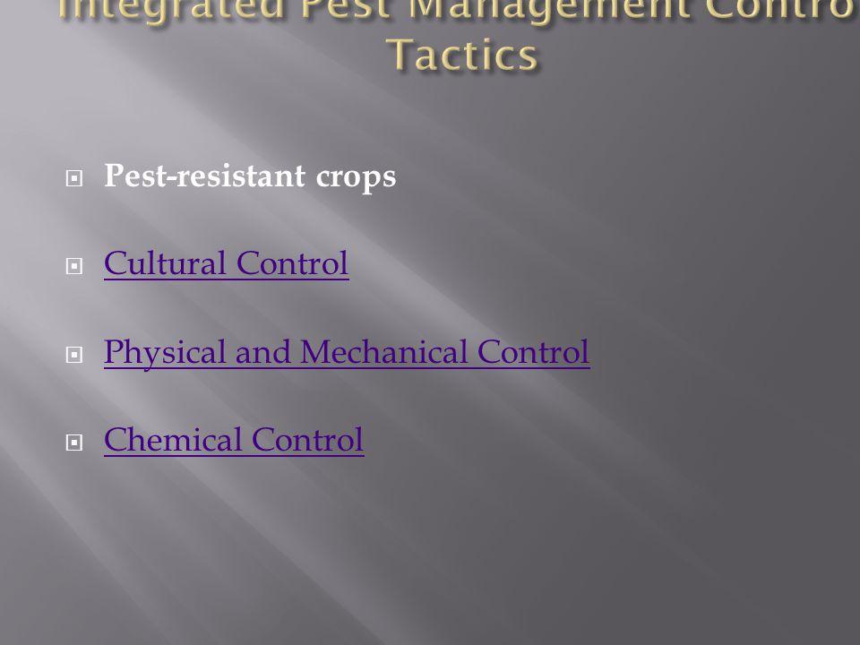  Pest-resistant crops  Cultural Control Cultural Control  Physical and Mechanical Control Physical and Mechanical Control  Chemical Control Chemic