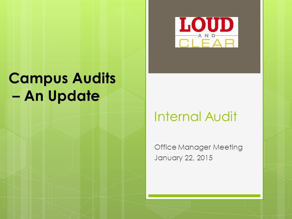 Internal Audit Office Manager Meeting January 22, 2015 Campus Audits – An Update