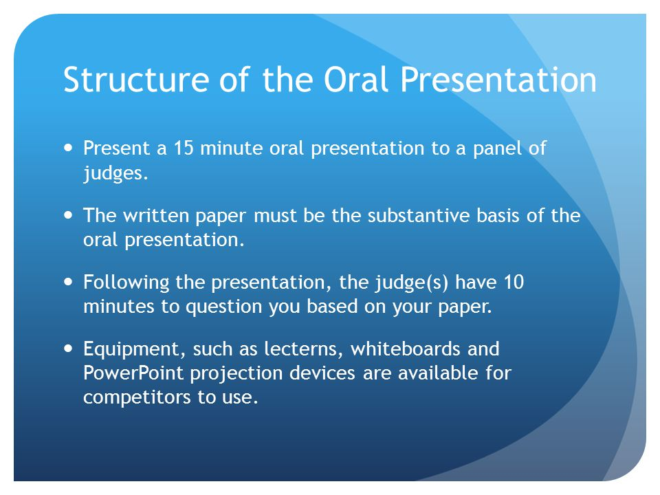 Structure of the Oral Presentation Present a 15 minute oral presentation to a panel of judges.