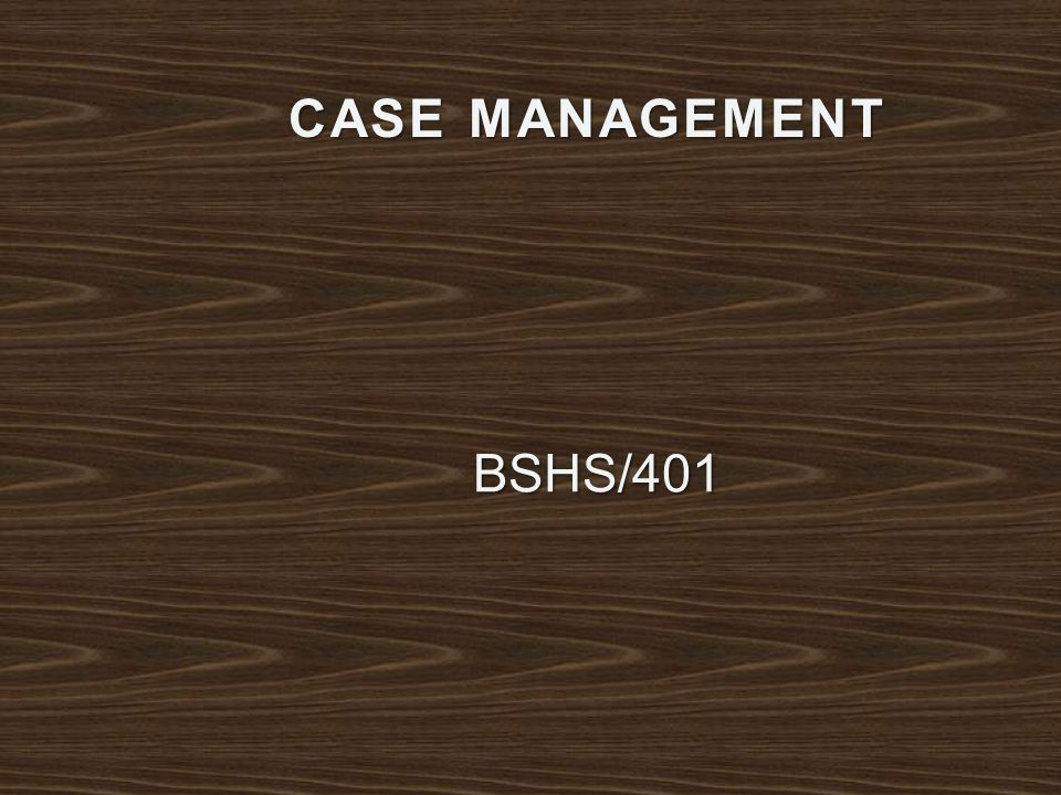 CASE MANAGEMENT BSHS/401
