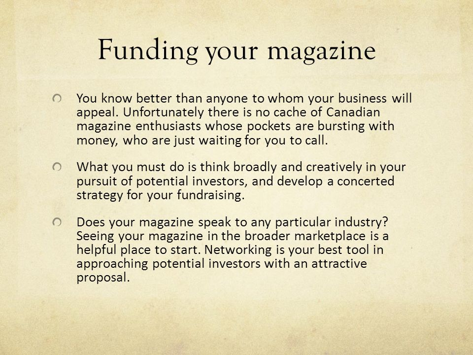 Funding your magazine You know better than anyone to whom your business will appeal.