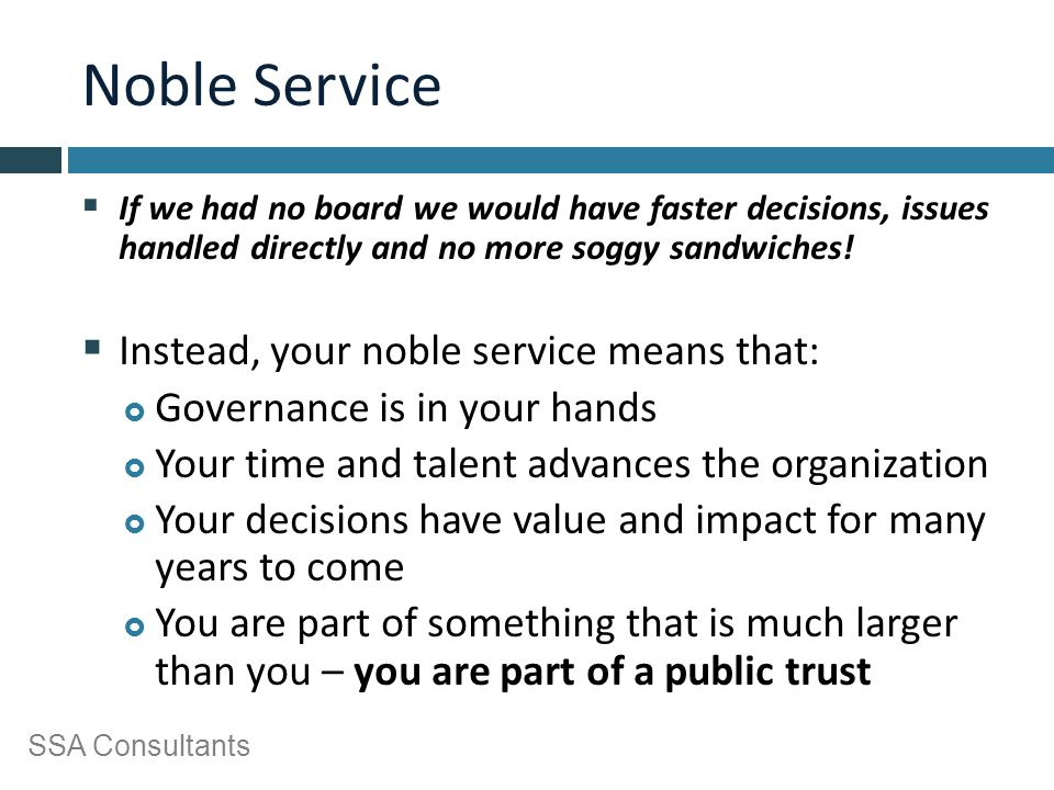 SSA Consultants Noble Service  If we had no board we would have faster decisions, issues handled directly and no more soggy sandwiches!  Instead, yo